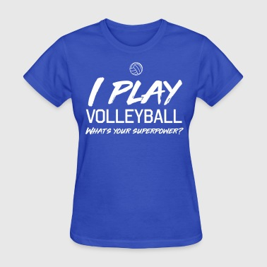 I play volleyball. What's your superpower - Women's T-Shirt