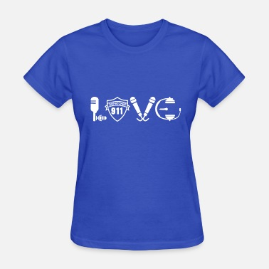 Love 911 Dispatcher Love 911 Dispatcher Shirt - Women's T-Shirt