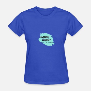 For Daddy Daddy Daddy - Women's T-Shirt