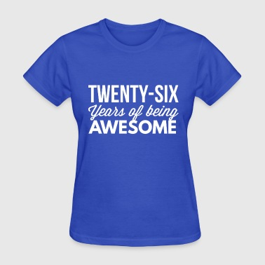 26 years of being awesome - Women's T-Shirt