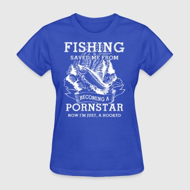 Fishing Saved Me From Becoming A Porn Star T Shirt - Women's T-Shirt