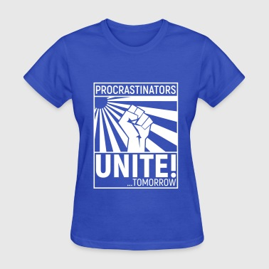 procrastinators unite - Women's T-Shirt