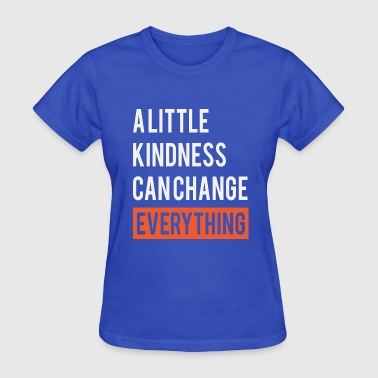 A Little Kindness Can Change Everything - kindness - Women's T-Shirt