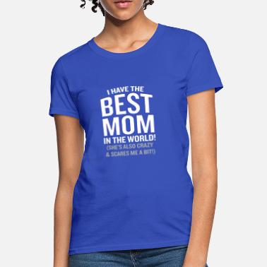 4907bc9d Best Funny Sarcastic I Have The Best Mom Funny Sarcastic Retro -  Women'. Women's T-Shirt