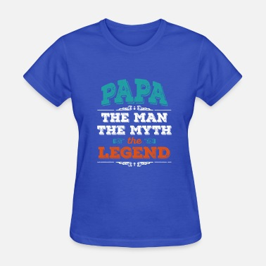 Papa The Man The Myth The Legend Father s Day Gift - Women's T-Shirt