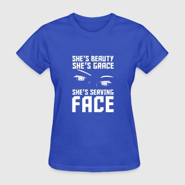 SHE'S BEAUTY GRACE SHE'LL SERVING you IN THE FACE - Women's T-Shirt