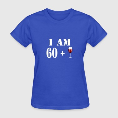 60 Plus I am 60 plus glass of wine - Women's T-Shirt