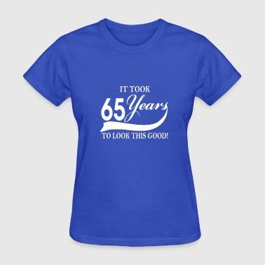 It took 65 years to look this good - Women's T-Shirt