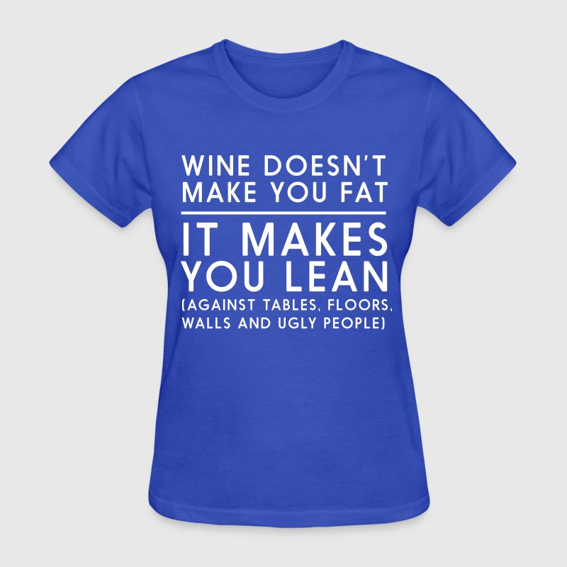 Wine doesn't make you fat it makes you lean - Women's T-Shirt