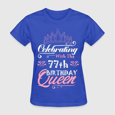 Celebrating With The 77th Birthday Queen - Women's T-Shirt