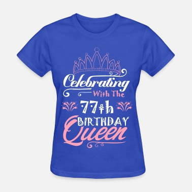 Celebration Celebrating With The 77th Birthday Queen - Women's T-Shirt