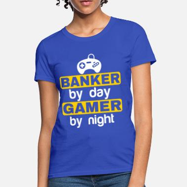 Banker By Day BANKER BY DAY GAMER BY NIGHT - Women's T-Shirt
