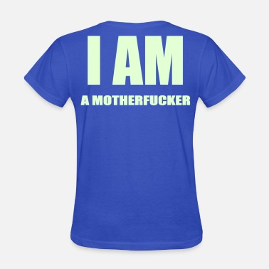 Ass Glow LADIES I AM A MOTHERFUCKER T-SHIRT - Women's T-Shirt