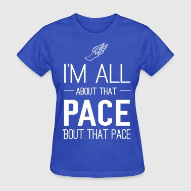 I'm all about that pace bout that pace - Women's T-Shirt