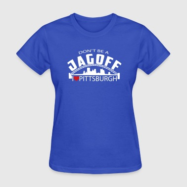 Don't Be A Jagoff in Pittsburgh - Women's T-Shirt