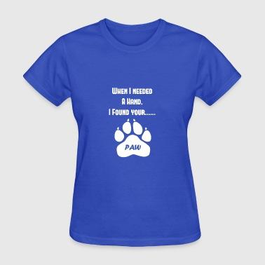 Cute Cat When i need a hand i found your paw gift - Women's T-Shirt