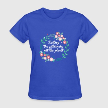 Destroy the patriarchy not the planet - Women's T-Shirt