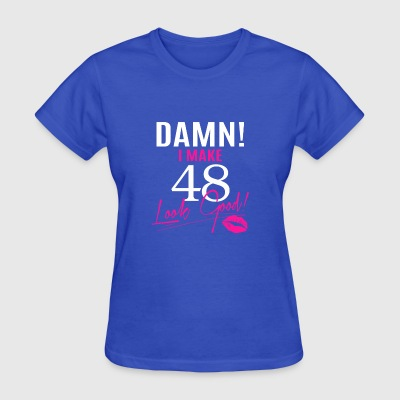 Damn I Make 48 Look Good - Women's T-Shirt