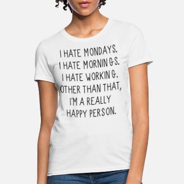I Hate i hate mondays i hate mornings i hate working othe - Women's T-Shirt