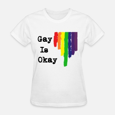 Gay Ok Gay Is OK Rainbow Colourful LGBT - Women's T-Shirt
