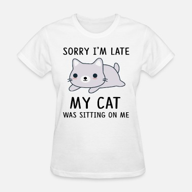 Sit On My Face Sorry i'm late my cat sitting on me - Women's T-Shirt