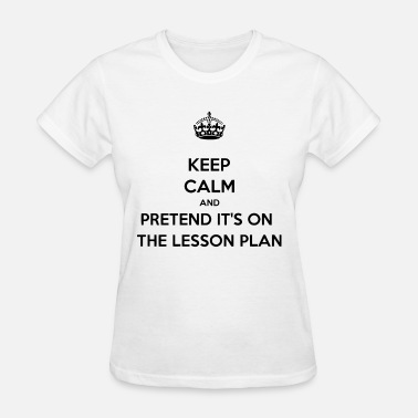 Fuck Pretend Keep calm and pretend it's on the lesson plan - Women's T-Shirt