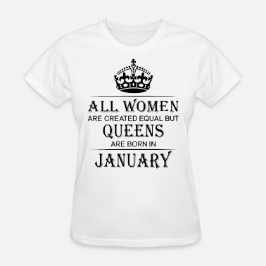 Womens Queen Women Queens are born in January - Women's T-Shirt