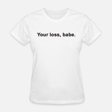 4c37ebc549618f Your Loss Babe Ladies Womens Slogan Funny Gift Mem Women's Vintage ...
