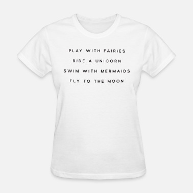 Play With Fairies Ride A Unicorn Play Fairies Ride Unicorn Swim Mermaids Tumblr Moo - Women's T-Shirt