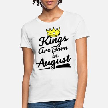 kings are born in august birthday t shirts - Women's T-Shirt