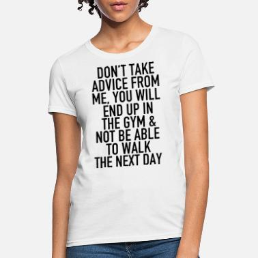 dont take advice from me you will end up in the bo - Women's T-Shirt