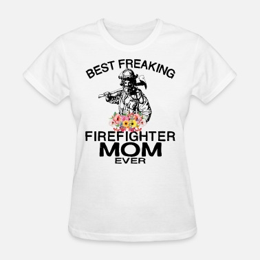 Female Firefighter best freaking firefighter mom ever firefighter t - Women's T-Shirt