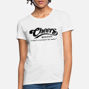 Cheers I Dont Even Know My Name Boston Bar TV Funn - Women's T-Shirt
