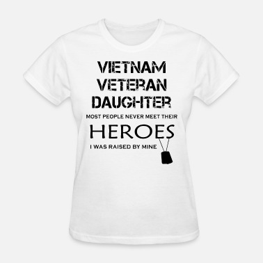 Meet Their Hero viet nam veteran daughter most people never meet t - Women's T-Shirt