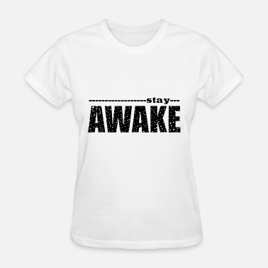 Stay Awake stay awake black for mens or women science - Women's T-Shirt