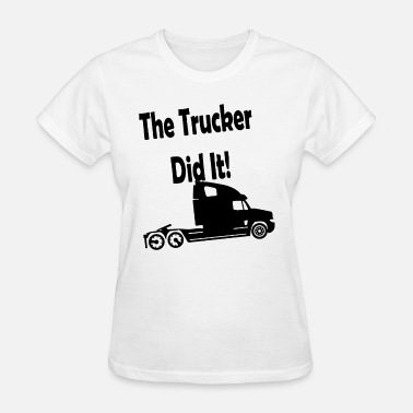 Pussy Trucker The TRUCKER did it Maternity Personalized humourus - Women's T-Shirt