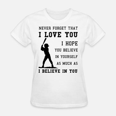 Inspirational Hockey Quotes never forget that i love you i hope you believe in - Women's T-Shirt