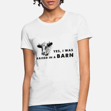 yes I was raised in a bard farm - Women's T-Shirt