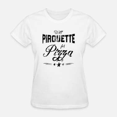 Pirouette Funny Ballet Pirouette for Pizza - Women's T-Shirt