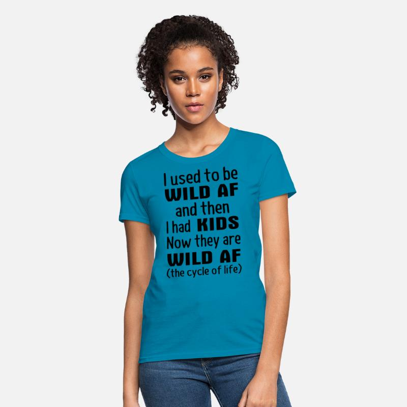 67f2b5478 i used to be wild af and i had kids now they are w Women's T-Shirt |  Spreadshirt