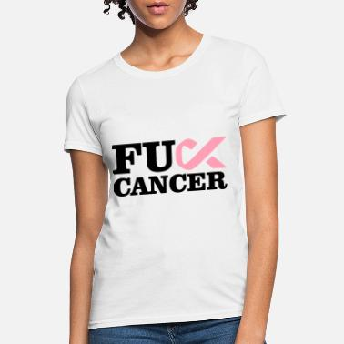 Cancer Fuck Cancer - Women's T-Shirt