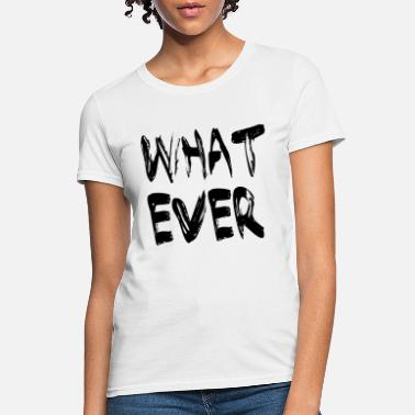 9ddaae772 WHAT EVER #INSANE #WOW #GREAT #TOP-STYLE #NEW - Women&. Women's T-Shirt