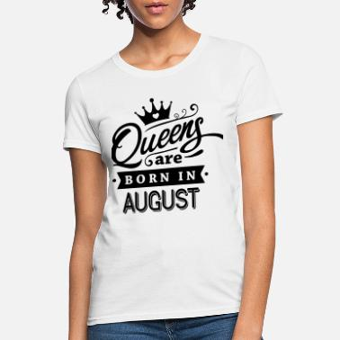 b40f5fb95af368 Shop Queens are Born in August T-Shirts online | Spreadshirt