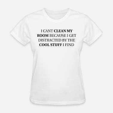 Hausmann I can't clean my room because of cool stuff. - Women's T-Shirt