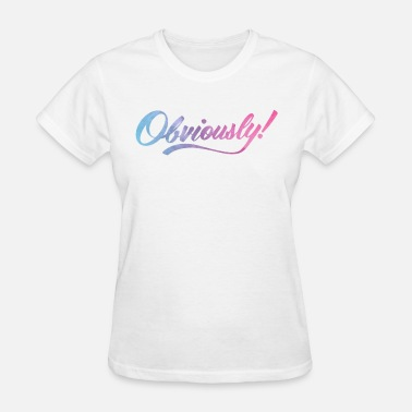 Ombre OBVIOUSLY in OMBRE - Women's T-Shirt