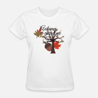 Time To Say Goodbye Autumn is goodbye to time - Women's T-Shirt