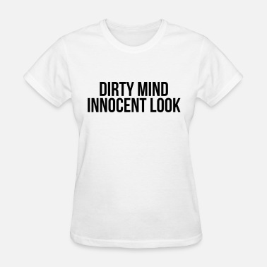 Mindfulness Insults Dirty mind innocent look - Women's T-Shirt
