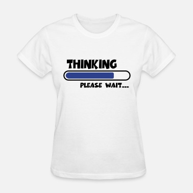 Brain Loading Please Wait Thinking...please wait... - Women's T-Shirt