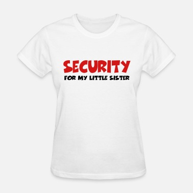 Bodyguard For My Little Sister Security for my little sister - Women's T-Shirt