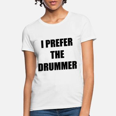 315e0eaa5c5ac I prefer the drummer - Women  39 s T-Shirt